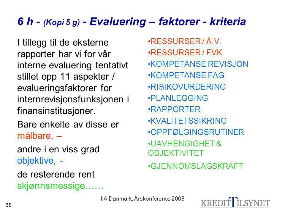 IIA Danmark, Årskonference 2005 38 6 h - (Kopi 5 g) - Evaluering – faktorer - kriteria I tillegg til de eksterne rapporter har vi for vår interne eval