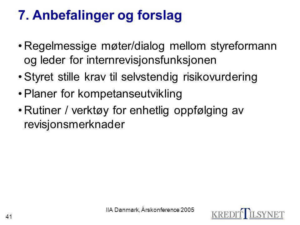 IIA Danmark, Årskonference 2005 41 7. Anbefalinger og forslag •Regelmessige møter/dialog mellom styreformann og leder for internrevisjonsfunksjonen •S