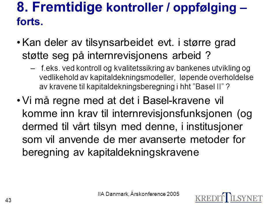 IIA Danmark, Årskonference 2005 43 8. Fremtidige kontroller / oppfølging – forts. •Kan deler av tilsynsarbeidet evt. i større grad støtte seg på inter