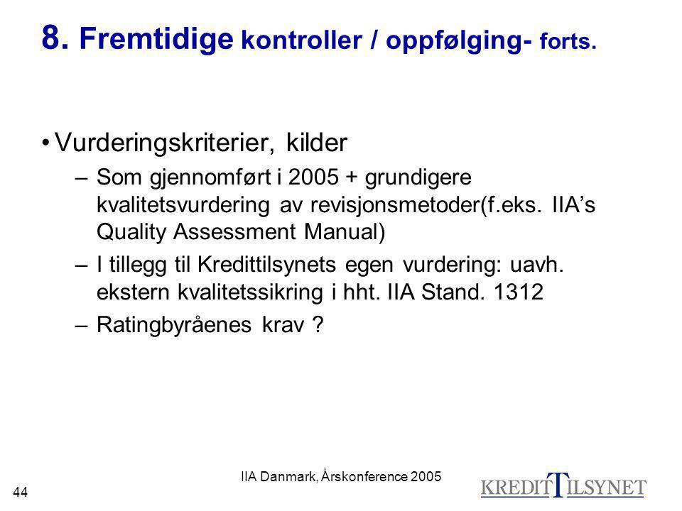 IIA Danmark, Årskonference 2005 44 8. Fremtidige kontroller / oppfølging- forts. •Vurderingskriterier, kilder –Som gjennomført i 2005 + grundigere kva