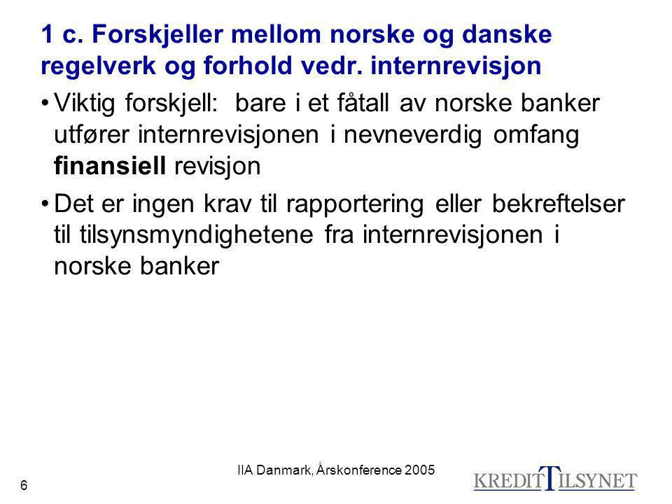 IIA Danmark, Årskonference 2005 17 3 b) Formål med vår gjennomgang / tematilsyn For enkeltinstitusjoner, vurdere: •etablering av internrevisjonsfunksjonen; beslutningsprosess og evt.