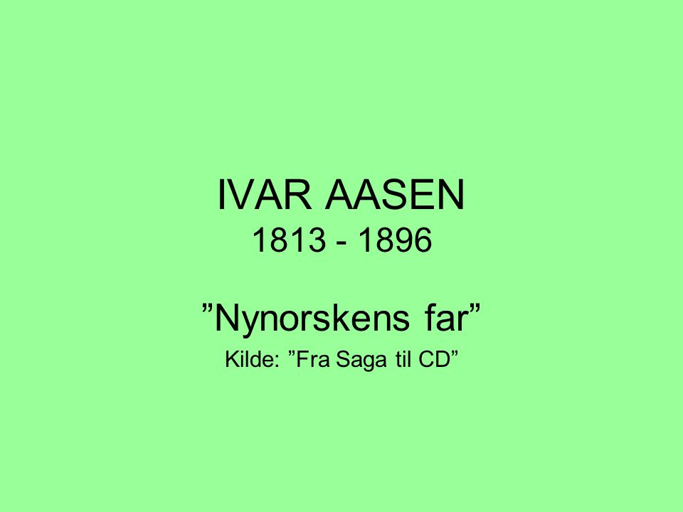Ivar Aasen 1813-1896 http://www.groven.no/rolf/previewpages/previewpage85.php