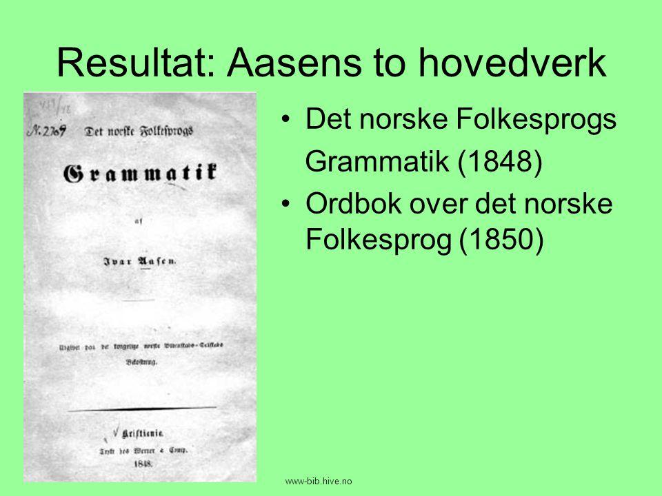 Resultat: Aasens to hovedverk •Det norske Folkesprogs Grammatik (1848) •Ordbok over det norske Folkesprog (1850) www-bib.hive.no