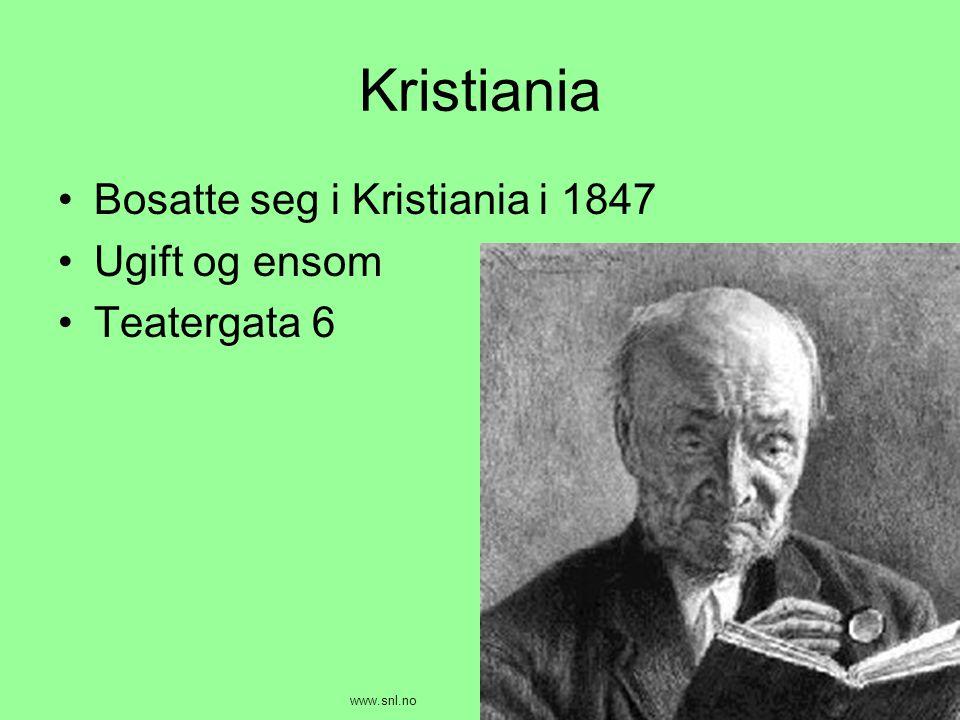 Kristiania •Bosatte seg i Kristiania i 1847 •Ugift og ensom •Teatergata 6 www.snl.no