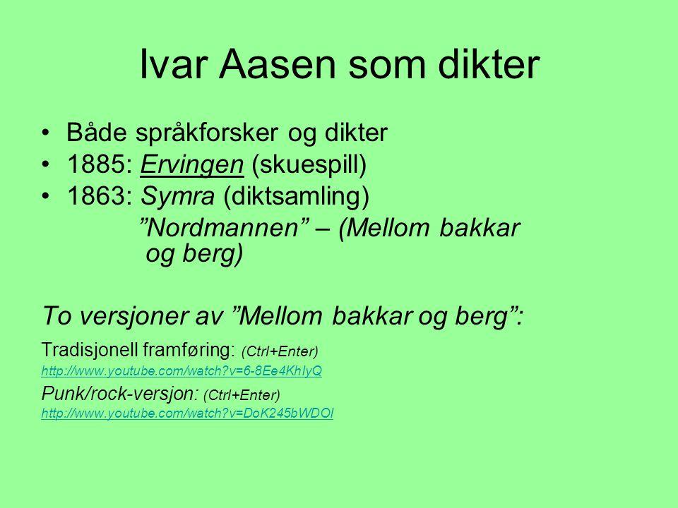 """Ivar Aasen som dikter •Både språkforsker og dikter •1885: Ervingen (skuespill) •1863: Symra (diktsamling) """"Nordmannen"""" – (Mellom bakkar og berg) To ve"""