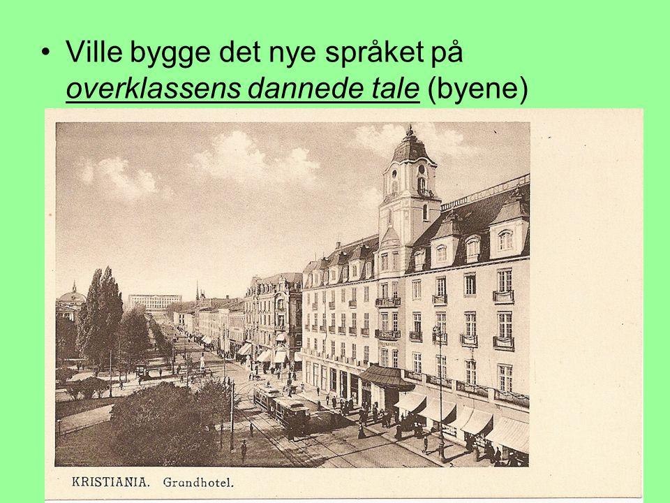 •Ville bygge det nye språket på overklassens dannede tale (byene)