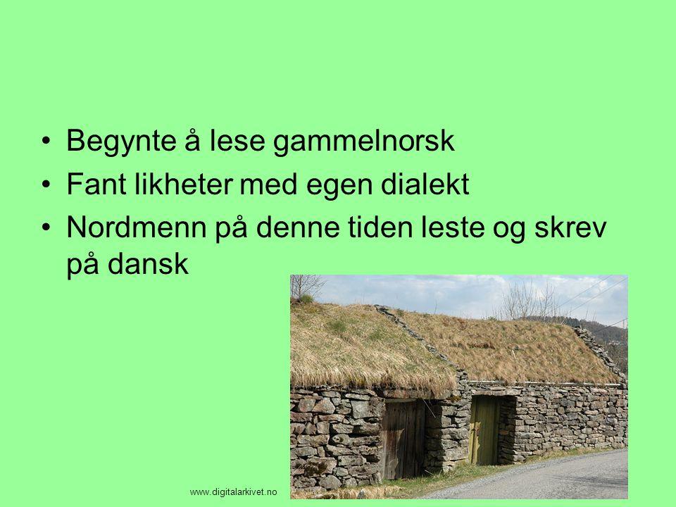 •Begynte å lese gammelnorsk •Fant likheter med egen dialekt •Nordmenn på denne tiden leste og skrev på dansk www.digitalarkivet.no