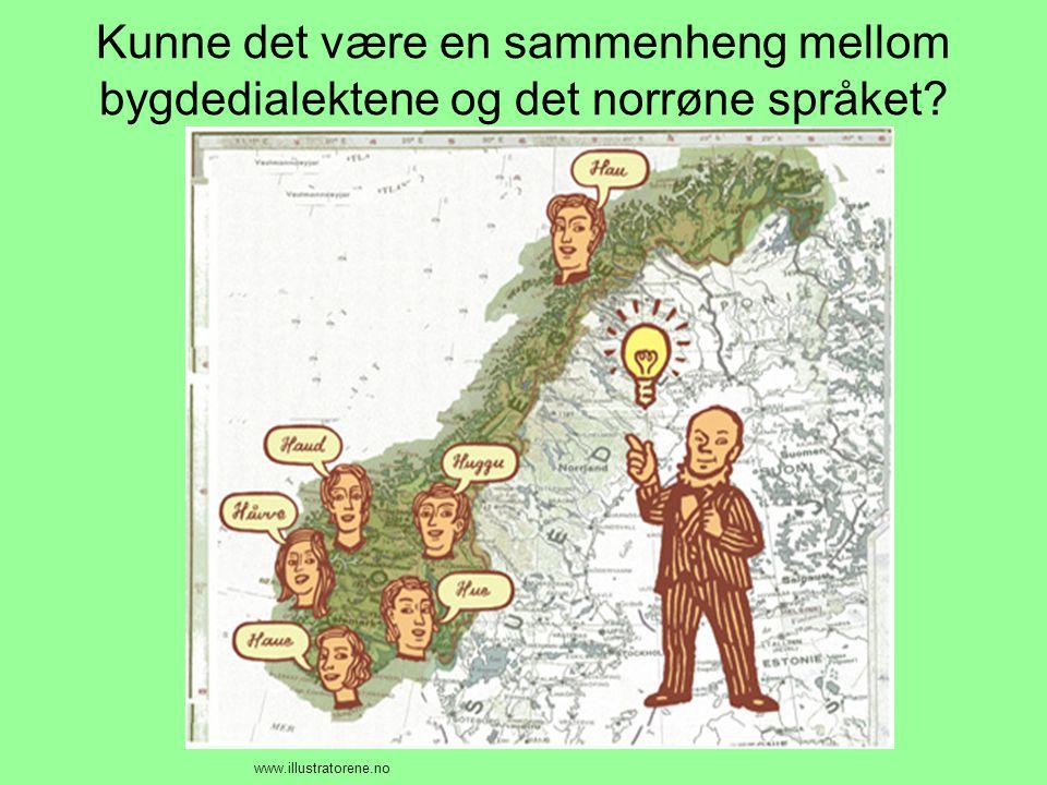Kunne det være en sammenheng mellom bygdedialektene og det norrøne språket? www.illustratorene.no