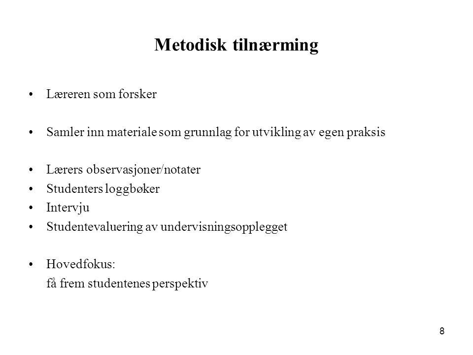 8 Metodisk tilnærming •Læreren som forsker •Samler inn materiale som grunnlag for utvikling av egen praksis •Lærers observasjoner/notater •Studenters