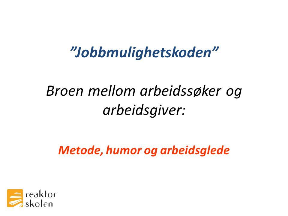 """""""Jobbmulighetskoden"""" Broen mellom arbeidssøker og arbeidsgiver: Metode, humor og arbeidsglede"""