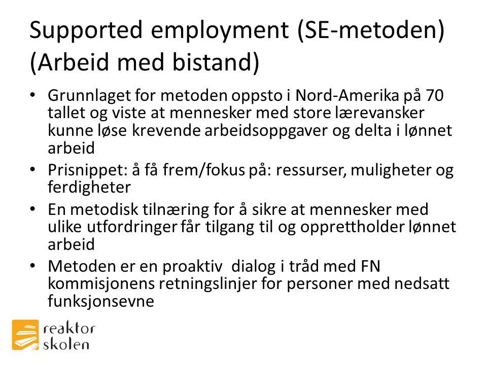 Supported employment (SE-metoden) (Arbeid med bistand) • Grunnlaget for metoden oppsto i Nord-Amerika på 70 tallet og viste at mennesker med store lær