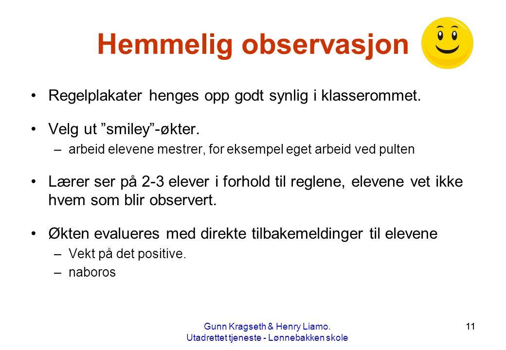 """11 Hemmelig observasjon •Regelplakater henges opp godt synlig i klasserommet. •Velg ut """"smiley""""-økter. –arbeid elevene mestrer, for eksempel eget arbe"""