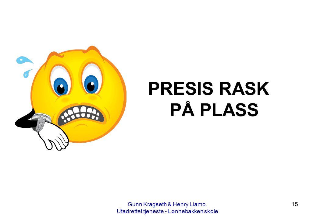 15 PRESIS RASK PÅ PLASS Gunn Kragseth & Henry Liamo. Utadrettet tjeneste - Lønnebakken skole