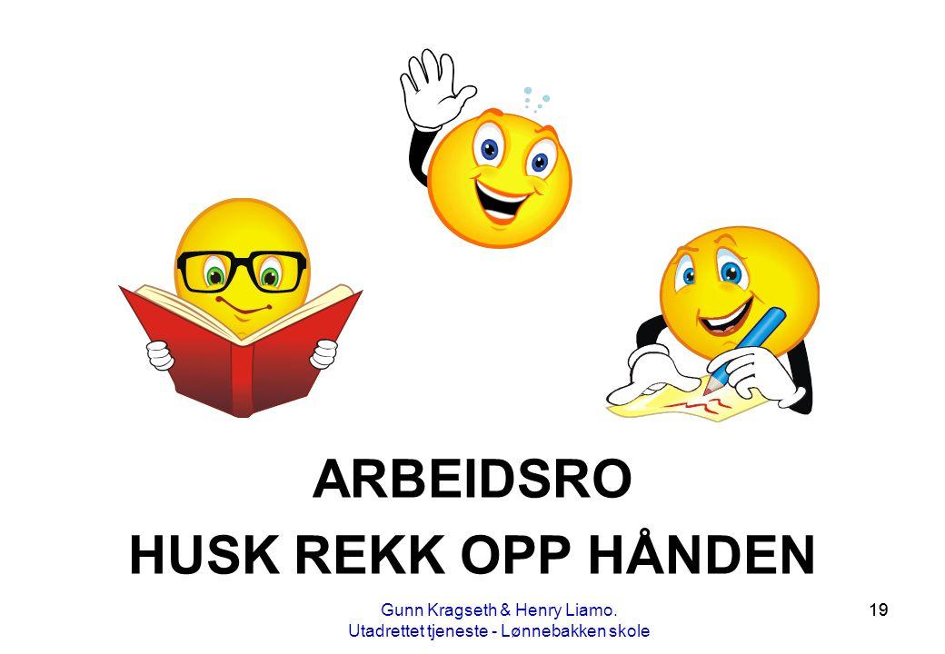 19 ARBEIDSRO HUSK REKK OPP HÅNDEN Gunn Kragseth & Henry Liamo. Utadrettet tjeneste - Lønnebakken skole