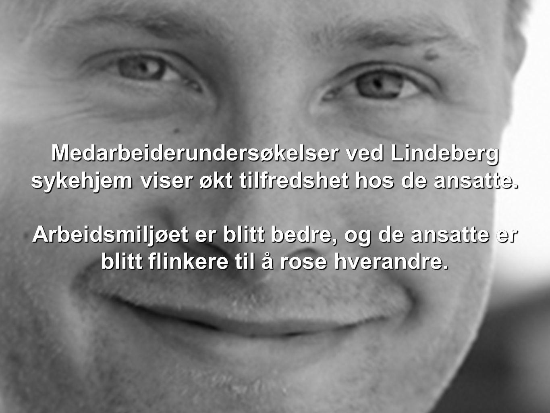 Medarbeiderundersøkelser ved Lindeberg sykehjem viser økt tilfredshet hos de ansatte. Arbeidsmiljøet er blitt bedre, og de ansatte er blitt flinkere t