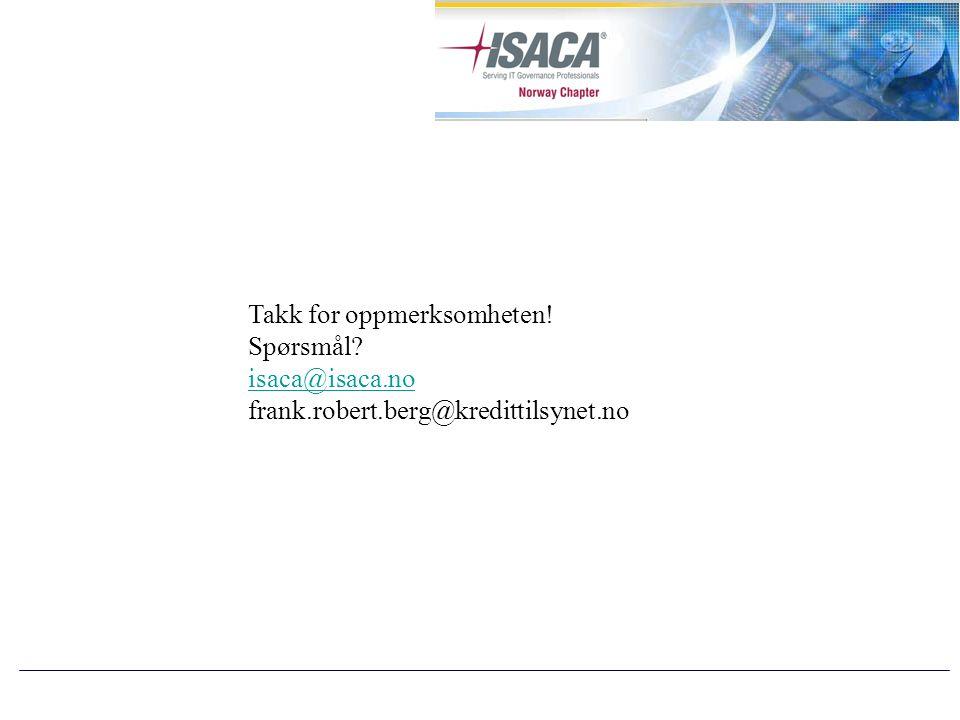 Takk for oppmerksomheten! Spørsmål isaca@isaca.no frank.robert.berg@kredittilsynet.no