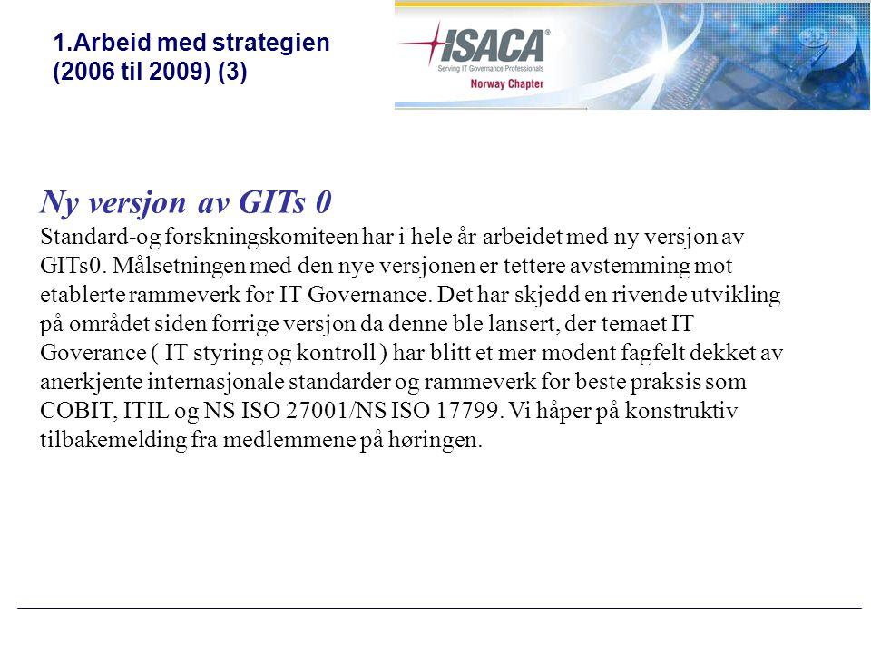 1.Arbeid med strategien (2006 til 2009) (3) Ny versjon av GITs 0 Standard-og forskningskomiteen har i hele år arbeidet med ny versjon av GITs0.