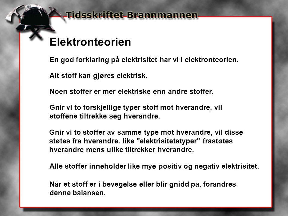 Elektronteorien En god forklaring på elektrisitet har vi i elektronteorien. Alt stoff kan gjøres elektrisk. Noen stoffer er mer elektriske enn andre s