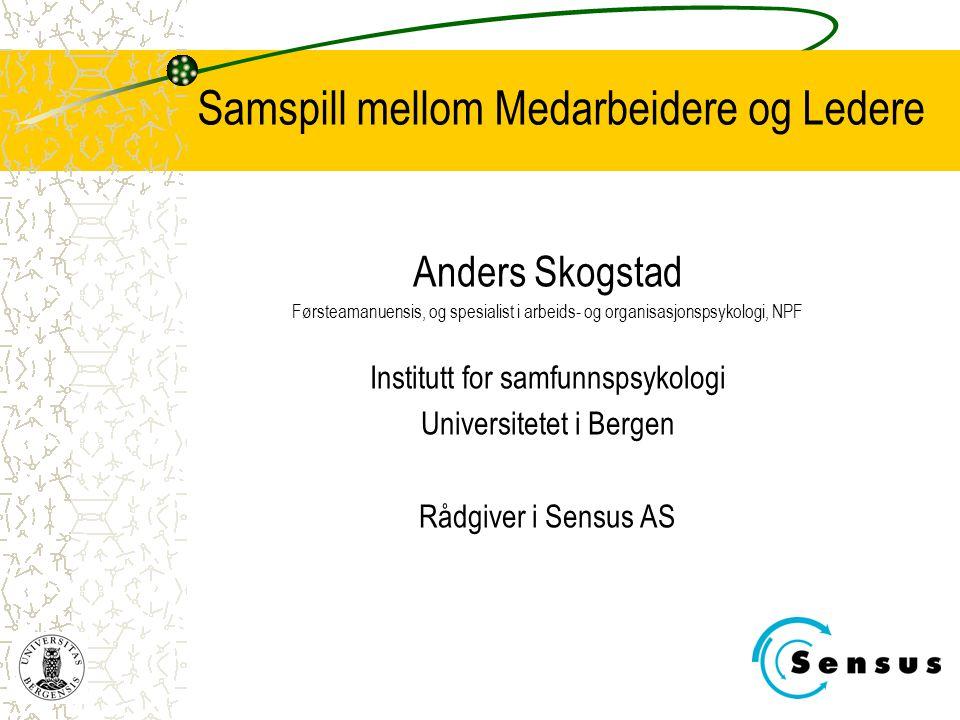 Samspill mellom Medarbeidere og Ledere Anders Skogstad Førsteamanuensis, og spesialist i arbeids- og organisasjonspsykologi, NPF Institutt for samfunn