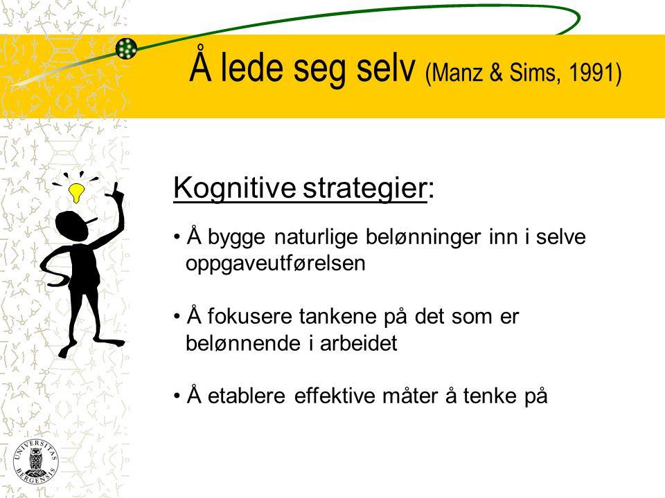 Å lede seg selv (Manz & Sims, 1991) Kognitive strategier: • Å bygge naturlige belønninger inn i selve oppgaveutførelsen • Å fokusere tankene på det so