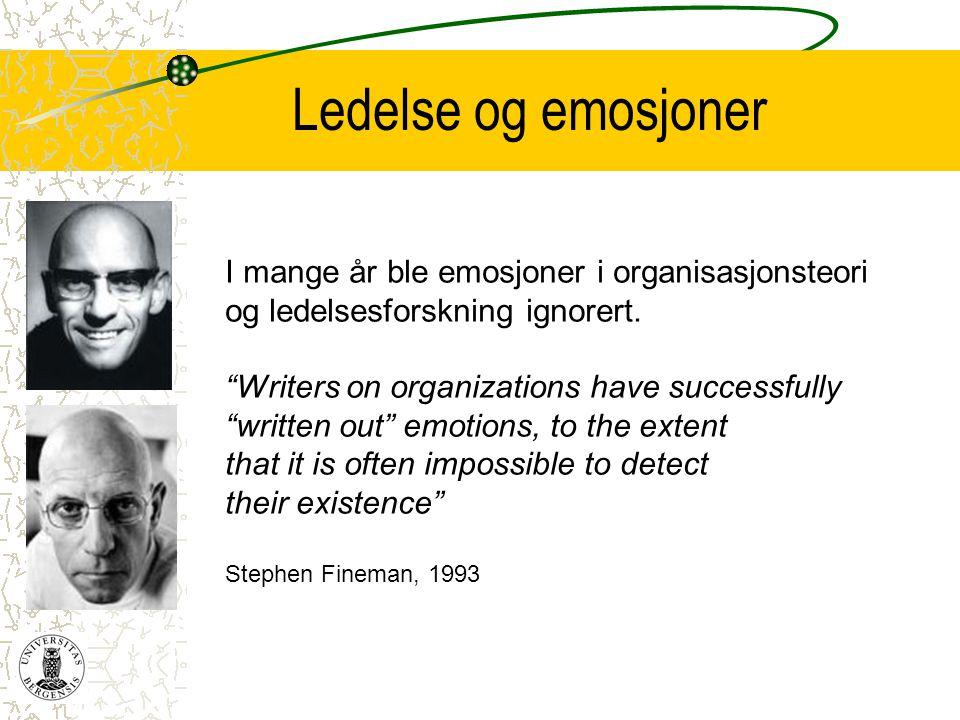 """Ledelse og emosjoner I mange år ble emosjoner i organisasjonsteori og ledelsesforskning ignorert. """"Writers on organizations have successfully """"written"""