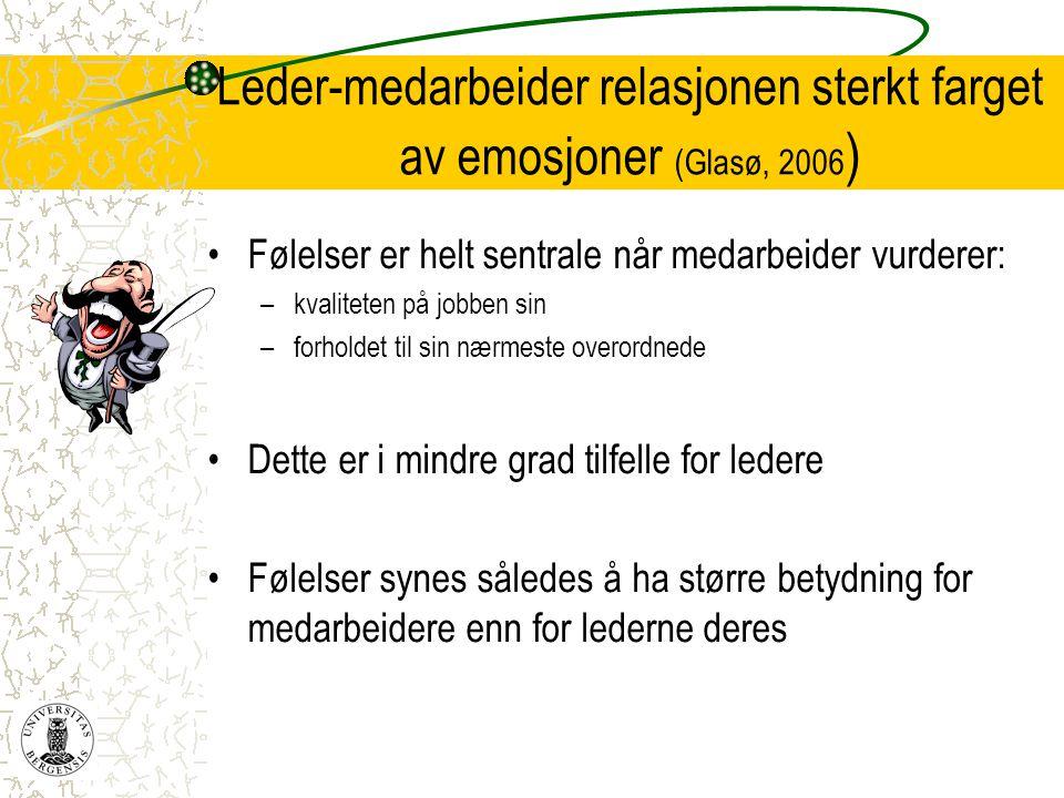 Leder-medarbeider relasjonen sterkt farget av emosjoner (Glasø, 2006 ) •Følelser er helt sentrale når medarbeider vurderer: –kvaliteten på jobben sin