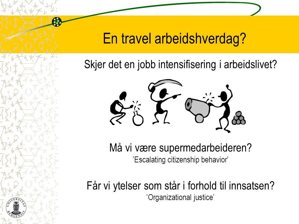 En travel arbeidshverdag? Skjer det en jobb intensifisering i arbeidslivet? Må vi være supermedarbeideren? 'Escalating citizenship behavior' Får vi yt