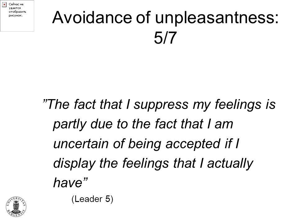 """Avoidance of unpleasantness: 5/7 """"The fact that I suppress my feelings is partly due to the fact that I am uncertain of being accepted if I display th"""