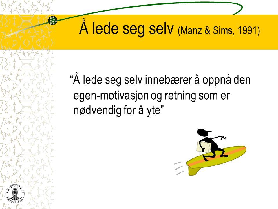 """Å lede seg selv (Manz & Sims, 1991) """"Å lede seg selv innebærer å oppnå den egen-motivasjon og retning som er nødvendig for å yte"""""""