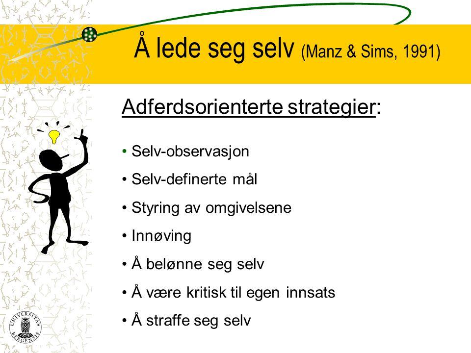 Å lede seg selv (Manz & Sims, 1991) Adferdsorienterte strategier: • Selv-observasjon • Selv-definerte mål • Styring av omgivelsene • Innøving • Å belø