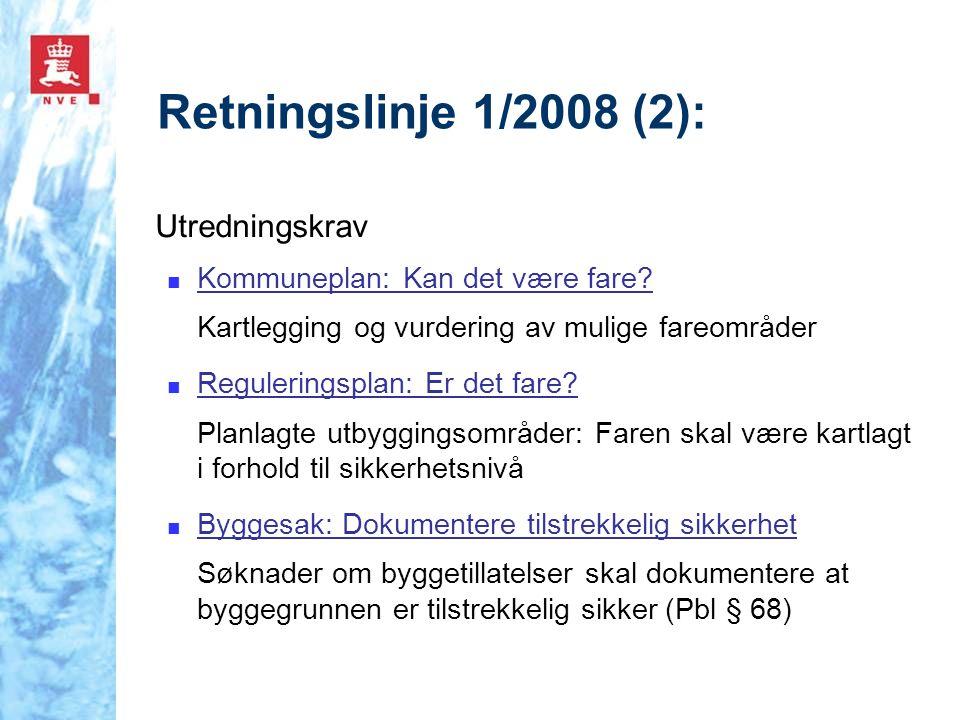 Retningslinje 1/2008 (2): Utredningskrav ■ Kommuneplan: Kan det være fare? Kartlegging og vurdering av mulige fareområder ■ Reguleringsplan: Er det fa