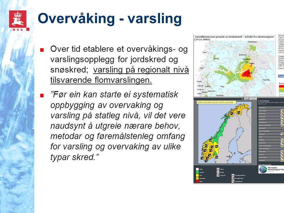Overvåking - varsling ■ Over tid etablere et overvåkings- og varslingsopplegg for jordskred og snøskred; varsling på regionalt nivå tilsvarende flomva
