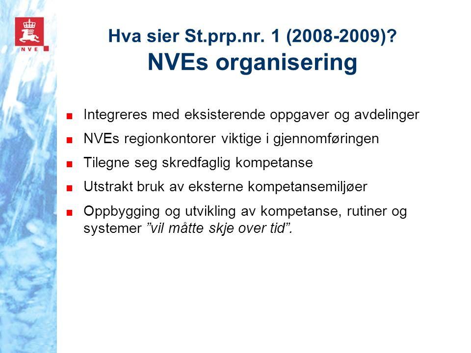 Hva sier St.prp.nr. 1 (2008-2009)? NVEs organisering ■ Integreres med eksisterende oppgaver og avdelinger ■ NVEs regionkontorer viktige i gjennomførin