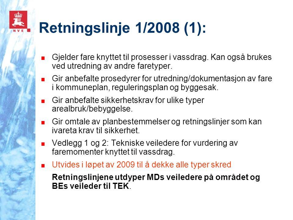 Retningslinje 1/2008 (1): ■ Gjelder fare knyttet til prosesser i vassdrag. Kan også brukes ved utredning av andre faretyper. ■ Gir anbefalte prosedyre