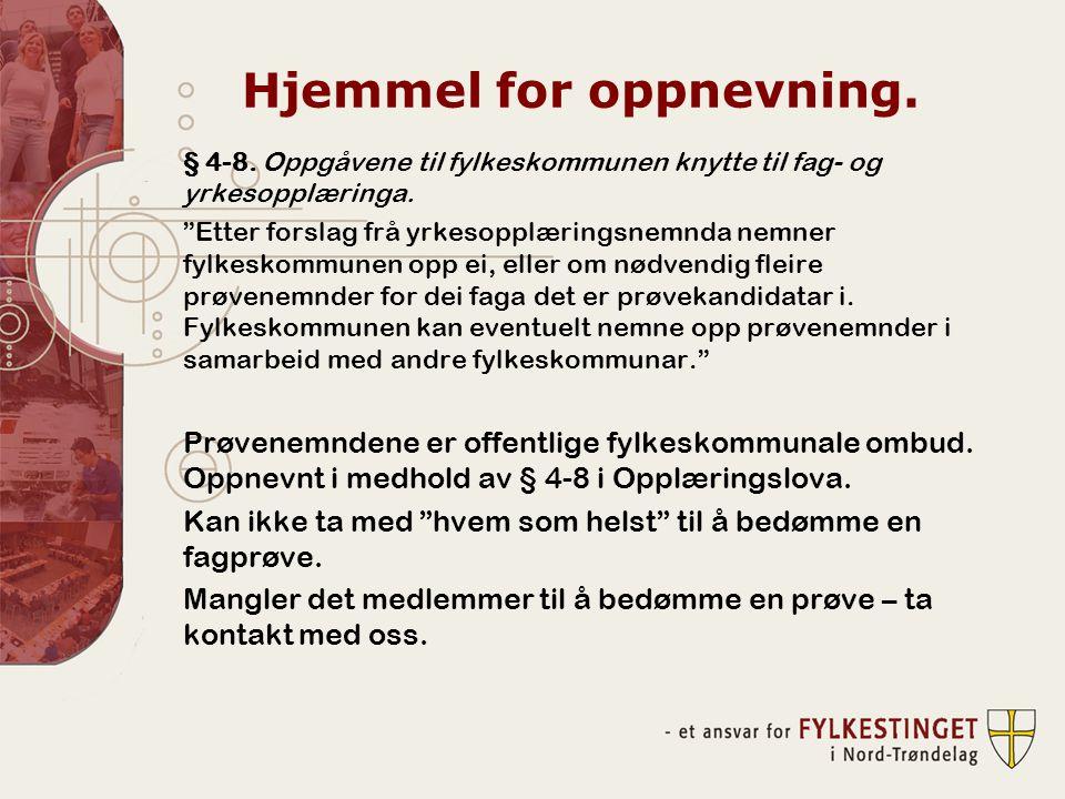 """Hjemmel for oppnevning. § 4-8. Oppgåvene til fylkeskommunen knytte til fag- og yrkesopplæringa. """"Etter forslag frå yrkesopplæringsnemnda nemner fylkes"""