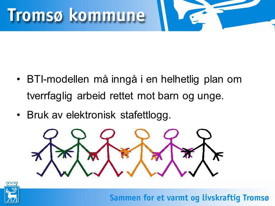 •BTI-modellen må inngå i en helhetlig plan om tverrfaglig arbeid rettet mot barn og unge. •Bruk av elektronisk stafettlogg.