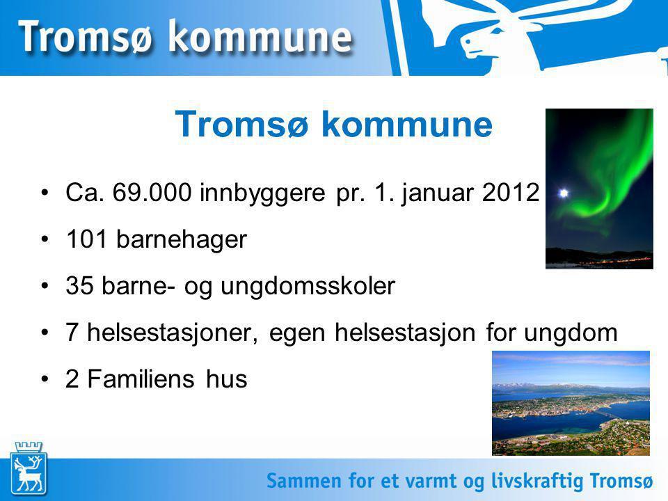 Tromsø kommune •Ca. 69.000 innbyggere pr. 1. januar 2012 •101 barnehager •35 barne- og ungdomsskoler •7 helsestasjoner, egen helsestasjon for ungdom •
