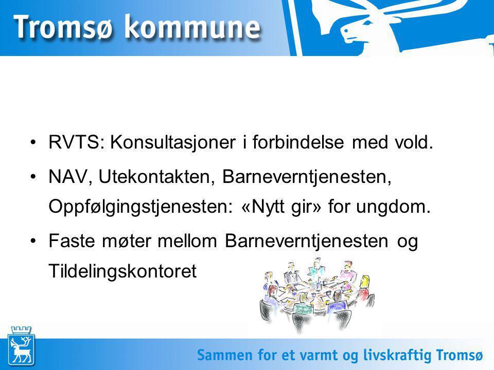 •RVTS: Konsultasjoner i forbindelse med vold. •NAV, Utekontakten, Barneverntjenesten, Oppfølgingstjenesten: «Nytt gir» for ungdom. •Faste møter mellom