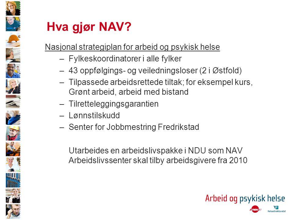 Hva gjør NAV? Nasjonal strategiplan for arbeid og psykisk helse –Fylkeskoordinatorer i alle fylker –43 oppfølgings- og veiledningsloser (2 i Østfold)