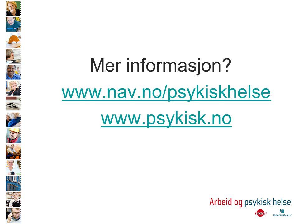 Mer informasjon? www.nav.no/psykiskhelse www.psykisk.no