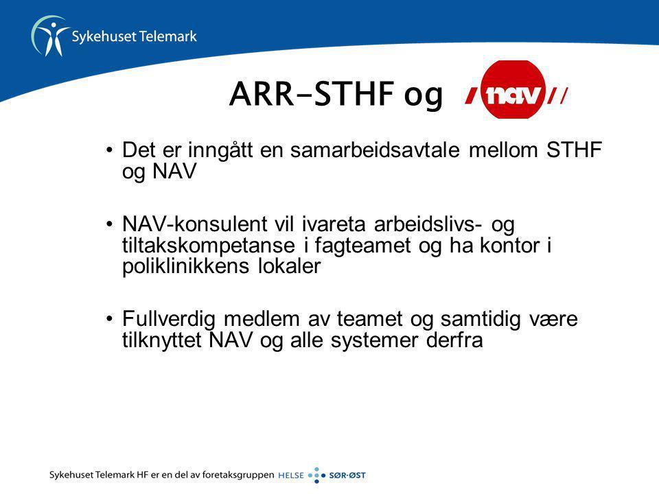 ARR-STHF og •Det er inngått en samarbeidsavtale mellom STHF og NAV •NAV-konsulent vil ivareta arbeidslivs- og tiltakskompetanse i fagteamet og ha kont
