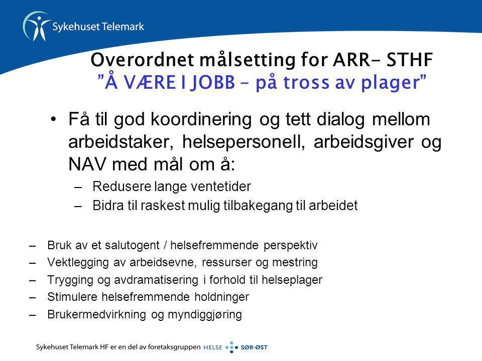 """Overordnet målsetting for ARR- STHF """"Å VÆRE I JOBB – på tross av plager"""" •Få til god koordinering og tett dialog mellom arbeidstaker, helsepersonell,"""