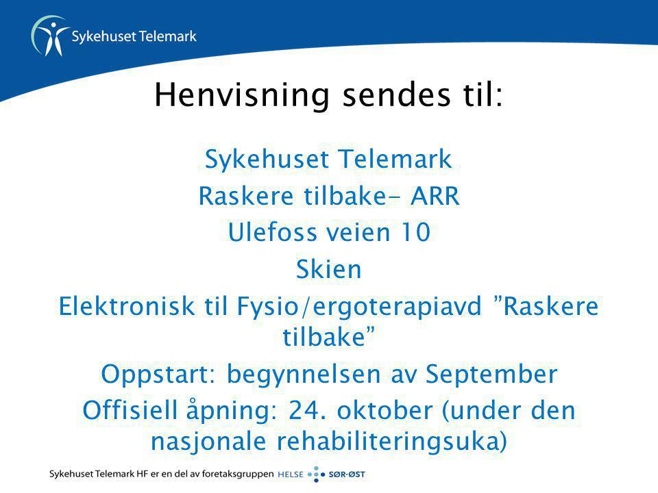 """Henvisning sendes til: Sykehuset Telemark Raskere tilbake- ARR Ulefoss veien 10 Skien Elektronisk til Fysio/ergoterapiavd """"Raskere tilbake"""" Oppstart:"""