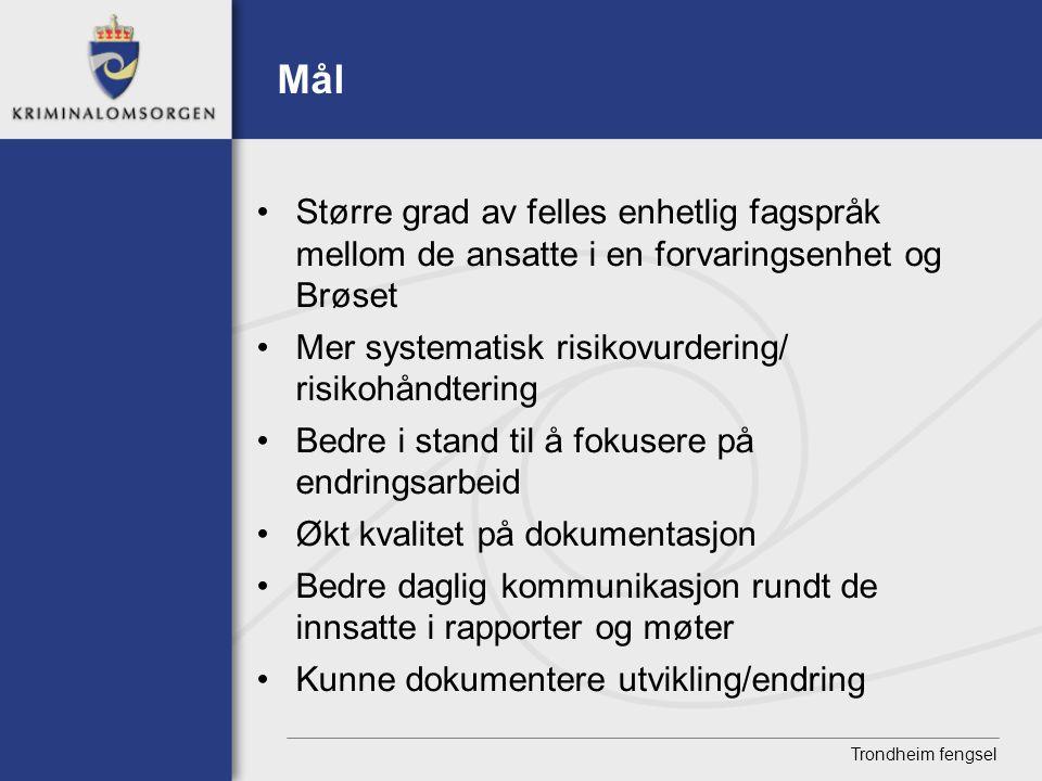 Trondheim fengsel Mål • Større grad av felles enhetlig fagspråk mellom de ansatte i en forvaringsenhet og Brøset • Mer systematisk risikovurdering/ ri