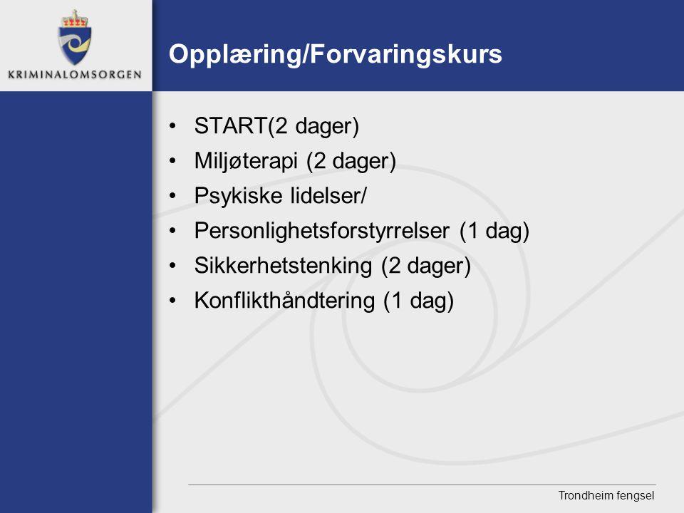 Trondheim fengsel Opplæring/Forvaringskurs • START(2 dager) • Miljøterapi (2 dager) • Psykiske lidelser/ • Personlighetsforstyrrelser (1 dag) • Sik