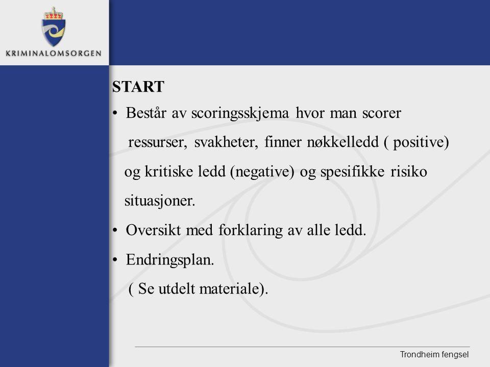 Trondheim fengsel START • Består av scoringsskjema hvor man scorer ressurser, svakheter, finner nøkkelledd ( positive) og kritiske ledd (negative) og