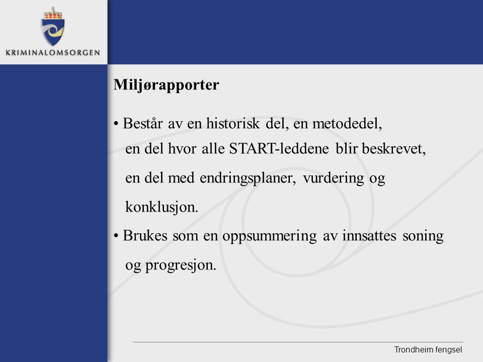 Trondheim fengsel Miljørapporter • Består av en historisk del, en metodedel, en del hvor alle START-leddene blir beskrevet, en del med endringsplaner,