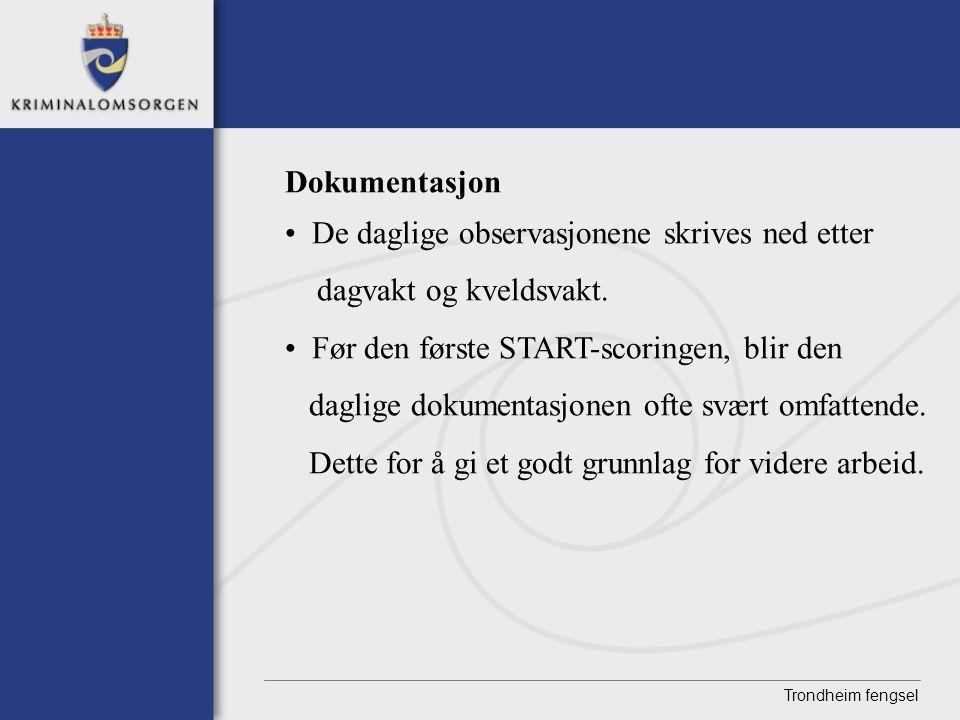 Trondheim fengsel Dokumentasjon • De daglige observasjonene skrives ned etter dagvakt og kveldsvakt. • Før den første START-scoringen, blir den daglig