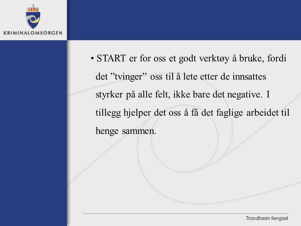 """Trondheim fengsel • START er for oss et godt verktøy å bruke, fordi det """"tvinger"""" oss til å lete etter de innsattes styrker på alle felt, ikke bare de"""