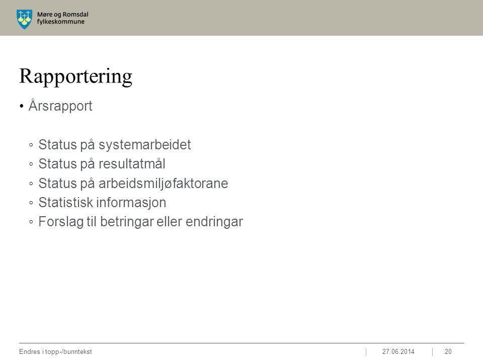 Rapportering •Årsrapport ◦Status på systemarbeidet ◦Status på resultatmål ◦Status på arbeidsmiljøfaktorane ◦Statistisk informasjon ◦Forslag til betringar eller endringar 27.06.2014Endres i topp-/bunntekst20